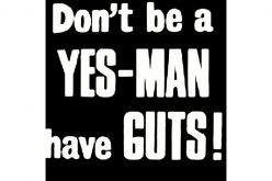 """Don't be a Yes-Man, have Guts!"""