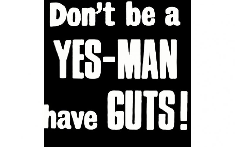 """""""Don't be a Yes-Man, have Guts!"""""""